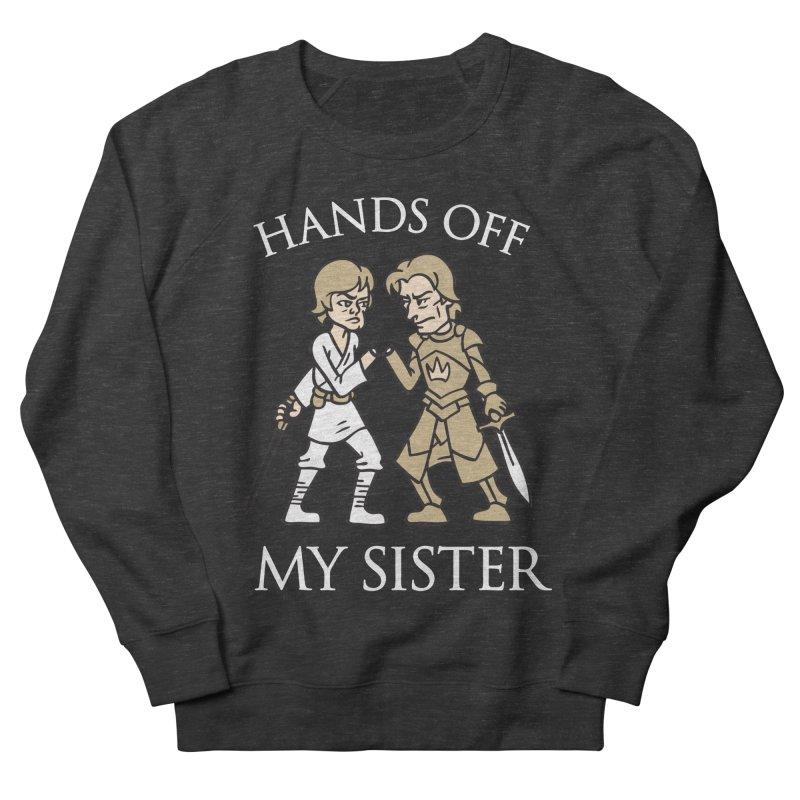 Hands Off My Sister Men's Sweatshirt by Spencer Fruhling's Artist Shop