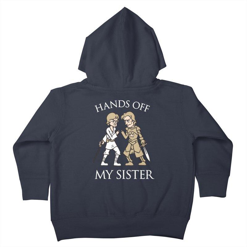Hands Off My Sister Kids Toddler Zip-Up Hoody by Spencer Fruhling's Artist Shop