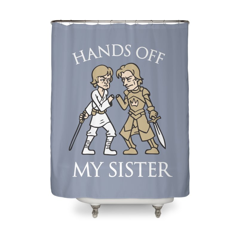 Hands Off My Sister Home Shower Curtain by Spencer Fruhling's Artist Shop