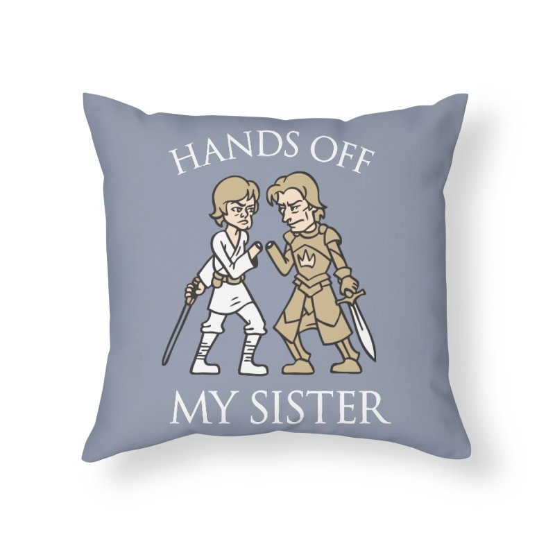 Hands Off My Sister Home Throw Pillow by Spencer Fruhling's Artist Shop