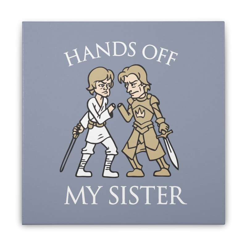 Hands Off My Sister Home Stretched Canvas by Spencer Fruhling's Artist Shop