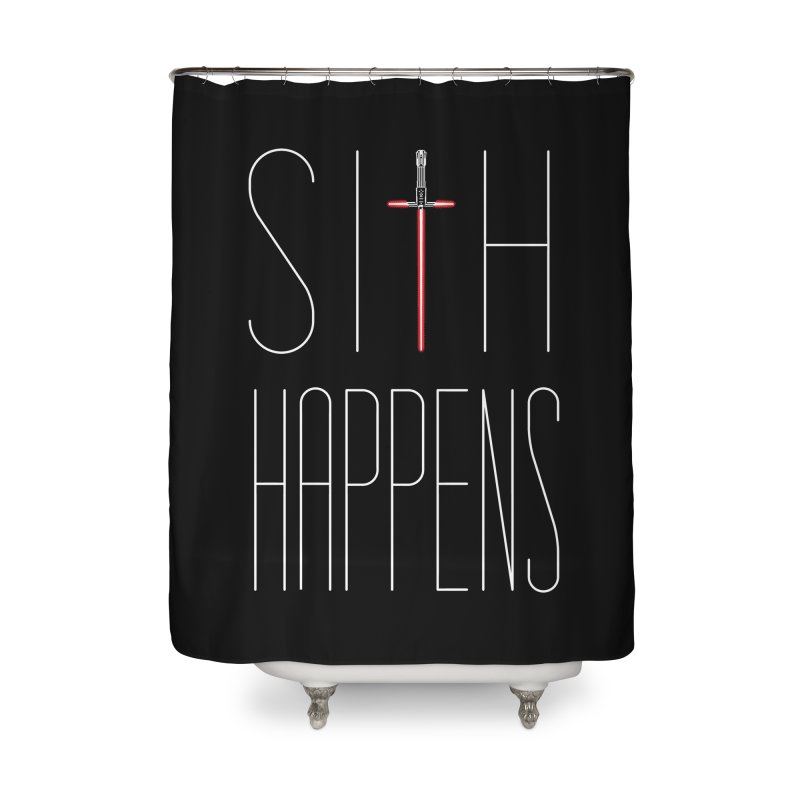 Sith Happens Home Shower Curtain by Spencer Fruhling's Artist Shop