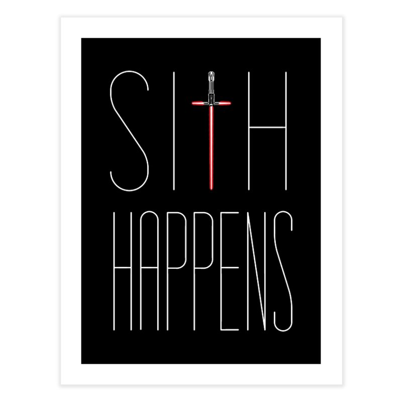 Sith Happens Home Fine Art Print by Spencer Fruhling's Artist Shop