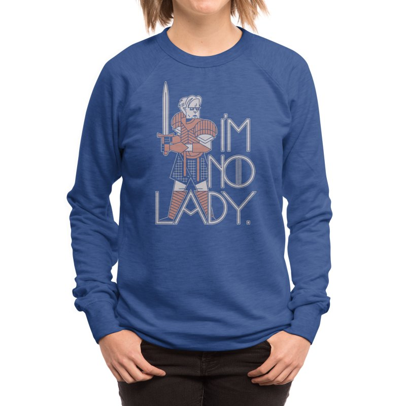 I'm No Lady Women's Sweatshirt by Spencer Fruhling's Artist Shop