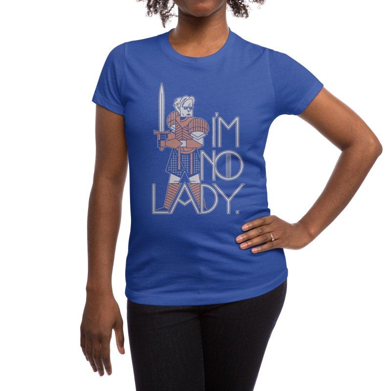I'm No Lady Women's T-Shirt by Spencer Fruhling's Artist Shop