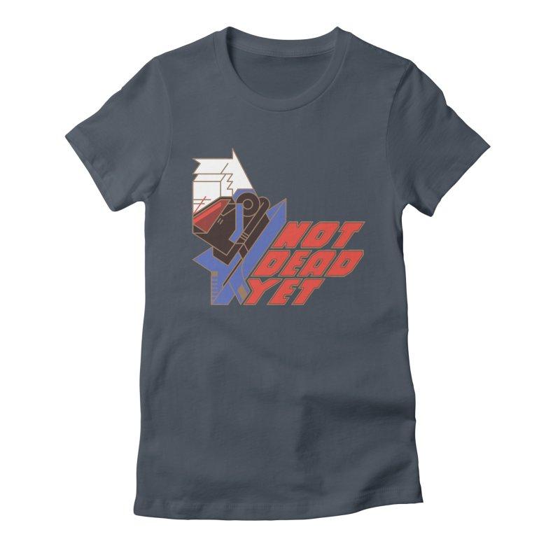 Not Dead Yet Women's T-Shirt by Spencer Fruhling's Artist Shop