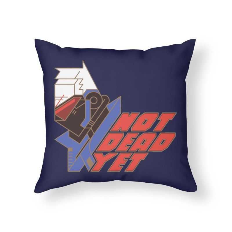 Not Dead Yet Home Throw Pillow by Spencer Fruhling's Artist Shop