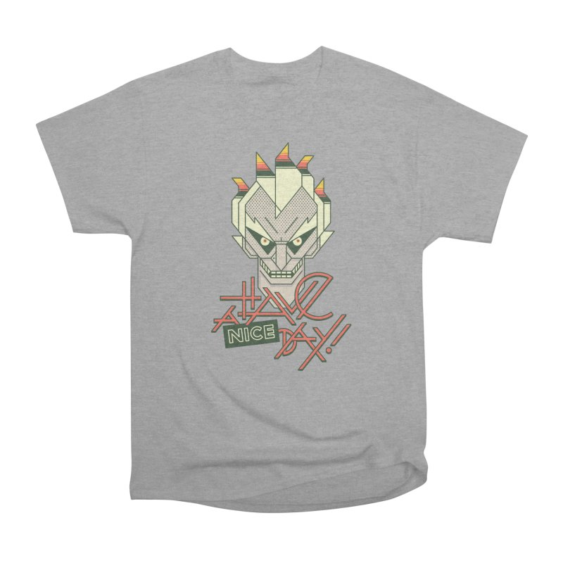 Have A Nice Day! Women's Heavyweight Unisex T-Shirt by Spencer Fruhling's Artist Shop