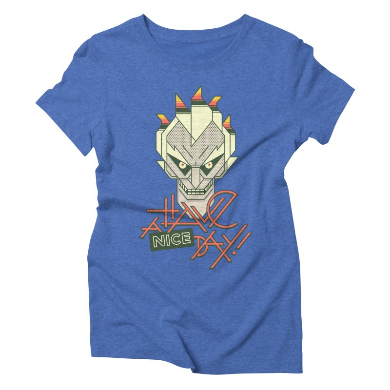 Have A Nice Day! Women's Triblend T-Shirt by Spencer Fruhling's Artist Shop