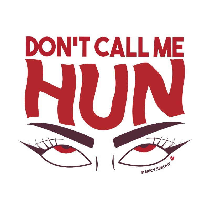 Don't Call Me Hun Men's T-Shirt by spicysprout's Artist Shop