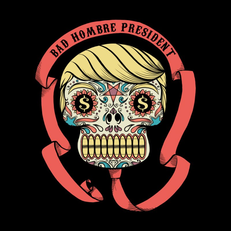 Bad Hombre President Men's T-shirt by spike00
