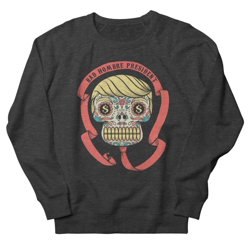 Bad Hombre President Women's Sweatshirt by spike00