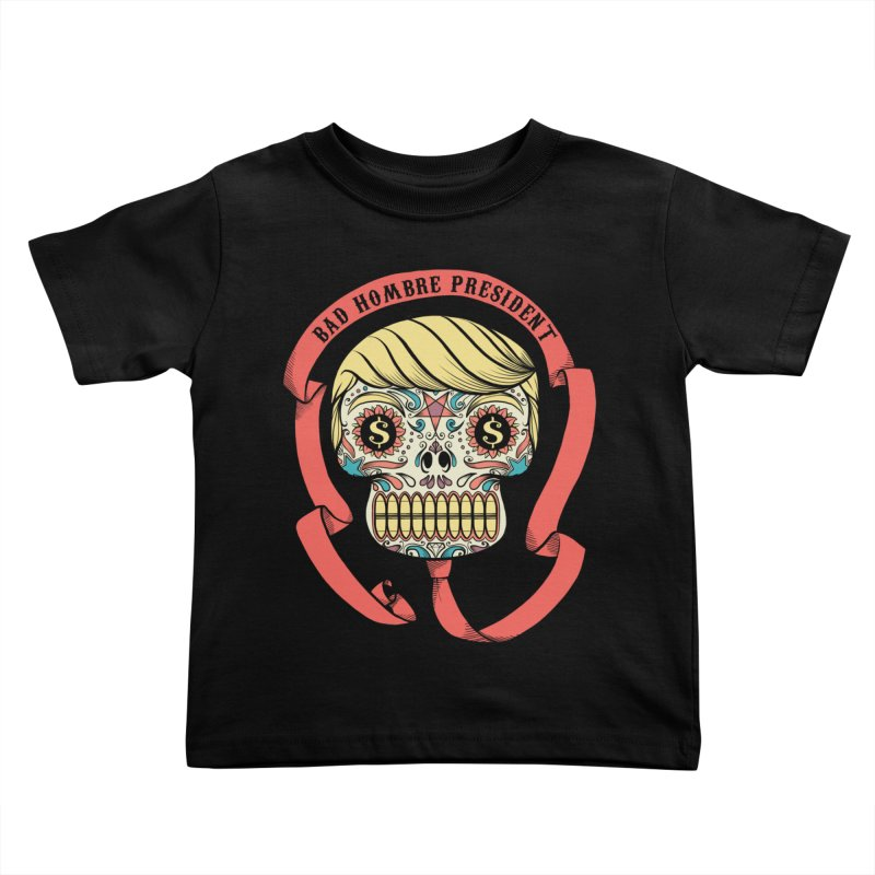 Bad Hombre President Kids Toddler T-Shirt by spike00