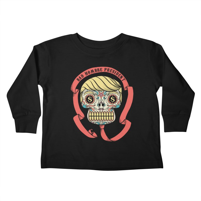 Bad Hombre President Kids Toddler Longsleeve T-Shirt by spike00