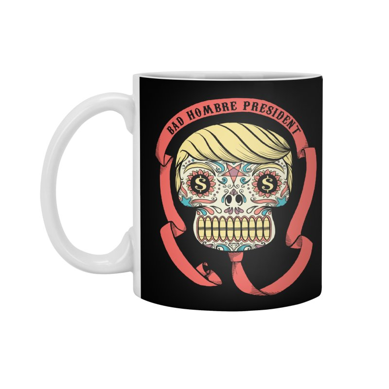 Bad Hombre President Accessories Mug by spike00