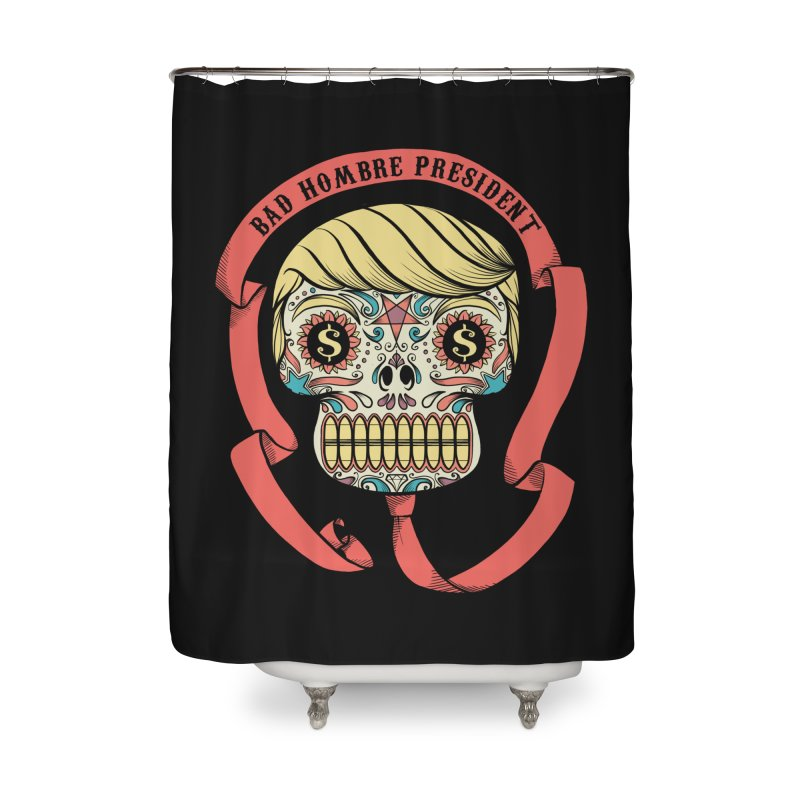 Bad Hombre President Home Shower Curtain by spike00