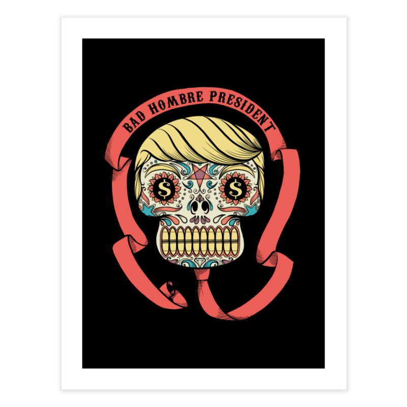 Bad Hombre President Home Fine Art Print by spike00