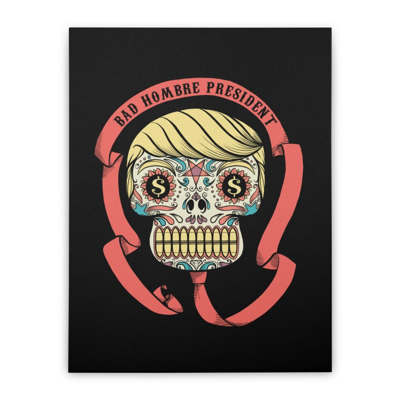 Bad Hombre President Home Stretched Canvas by spike00