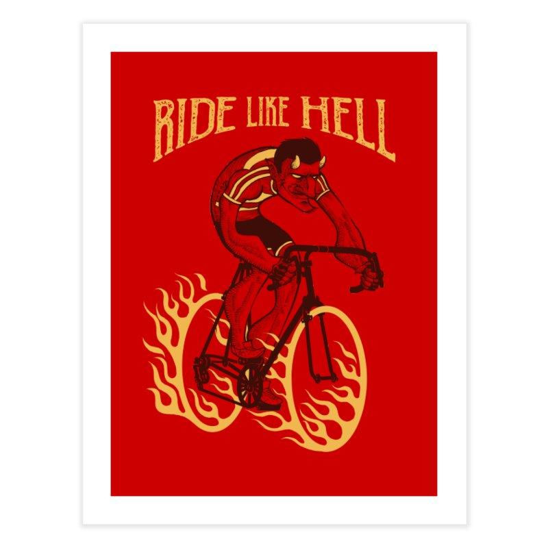 Ride like Hell Home Fine Art Print by spike00