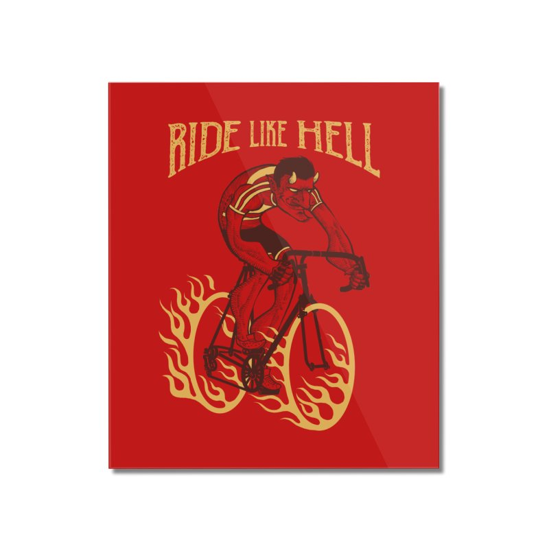 Ride like Hell Home Mounted Acrylic Print by spike00