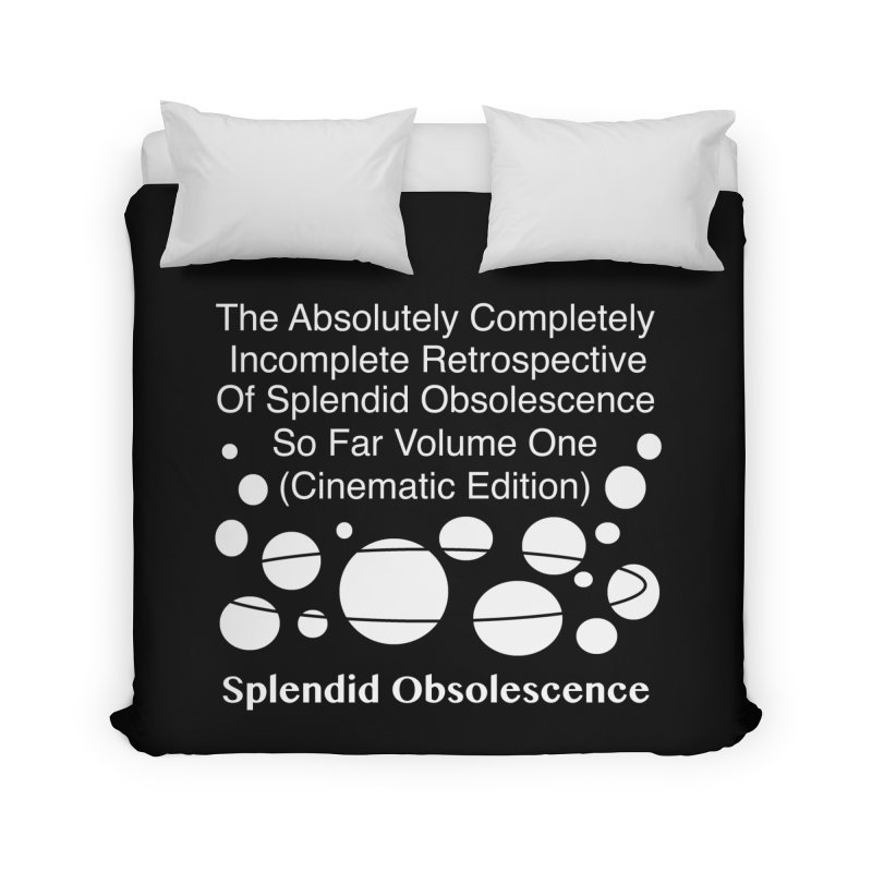 The Absolutely Completely Incomplete Retrospective Of Splendid Obsolescence So Far Vol.1 (Cinematic) Home Duvet by Splendid Obsolescence