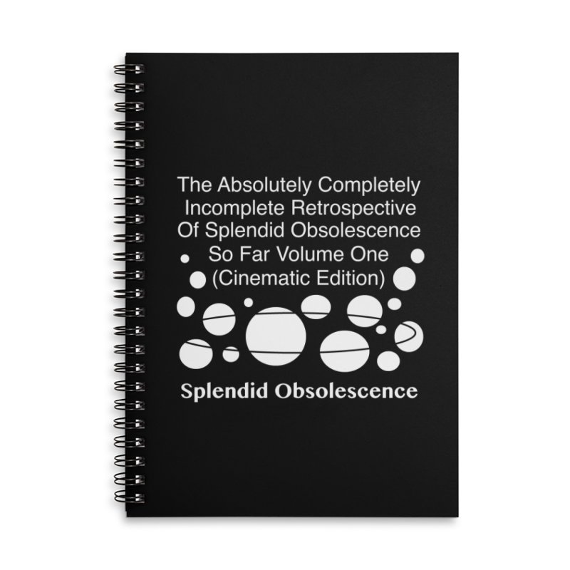 The Absolutely Completely Incomplete Retrospective Of Splendid Obsolescence So Far Vol.1 (Cinematic) Accessories Lined Spiral Notebook by Splendid Obsolescence