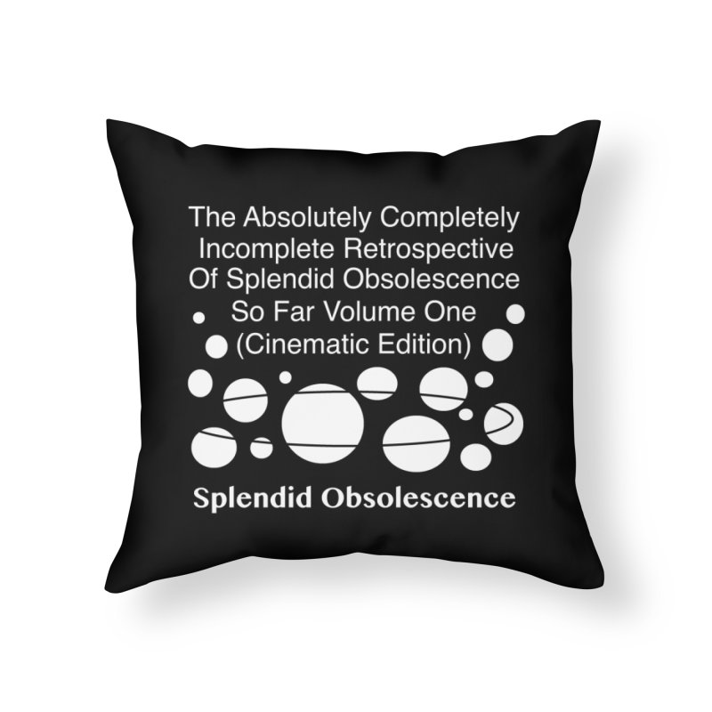 The Absolutely Completely Incomplete Retrospective Of Splendid Obsolescence So Far Vol.1 (Cinematic) Home Throw Pillow by Splendid Obsolescence