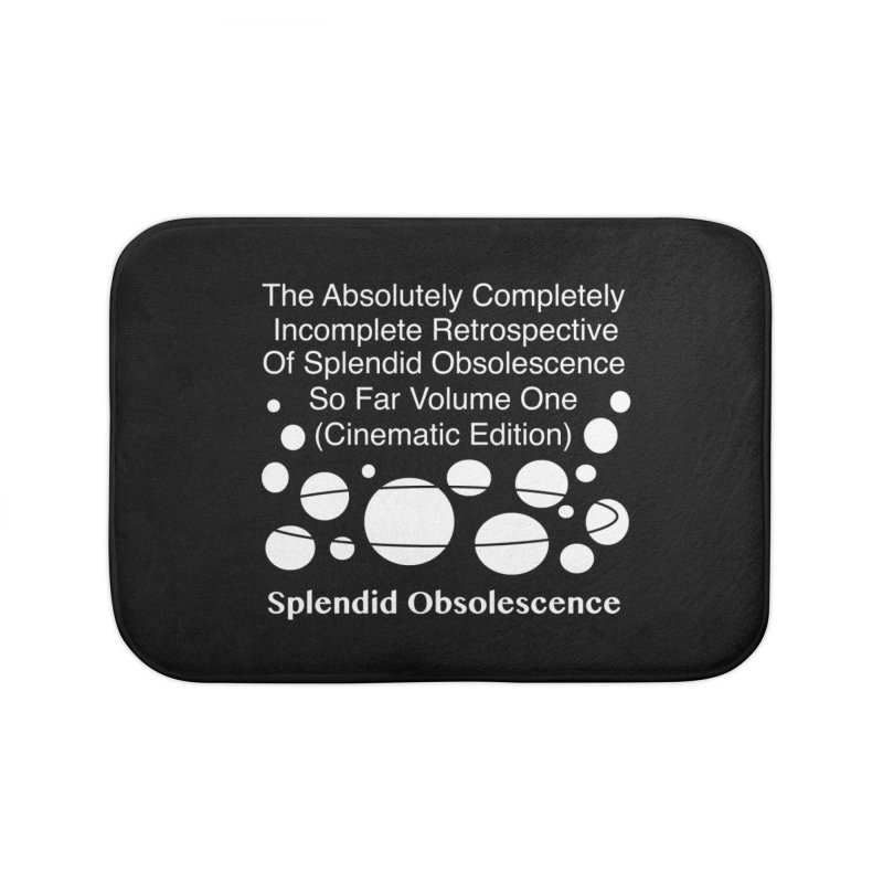 The Absolutely Completely Incomplete Retrospective Of Splendid Obsolescence So Far Vol.1 (Cinematic) Home Bath Mat by Splendid Obsolescence