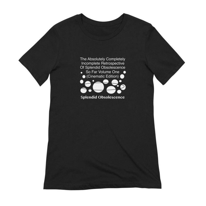 The Absolutely Completely Incomplete Retrospective Of Splendid Obsolescence So Far Vol.1 (Cinematic) Women's Extra Soft T-Shirt by Splendid Obsolescence