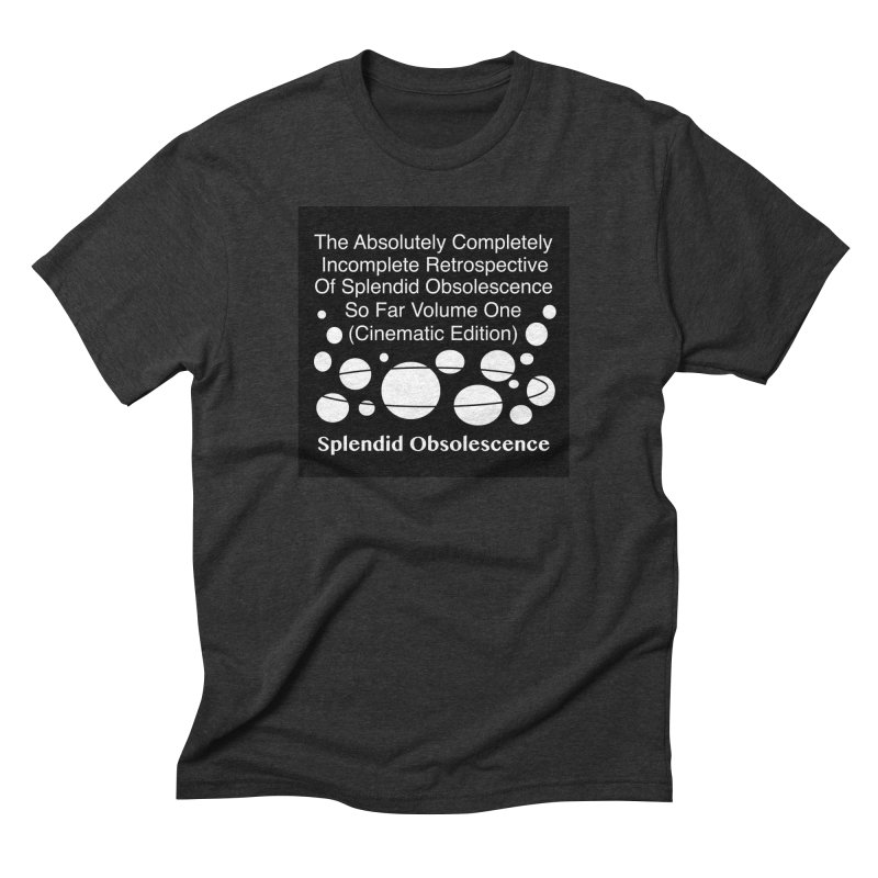 The Absolutely Completely Incomplete Retrospective Of Splendid Obsolescence So Far Vol.1 (Cinematic) Men's Triblend T-Shirt by Splendid Obsolescence