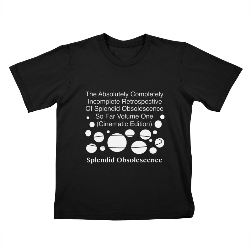 The Absolutely Completely Incomplete Retrospective Of Splendid Obsolescence So Far Vol.1 (Cinematic) Kids T-Shirt by Splendid Obsolescence