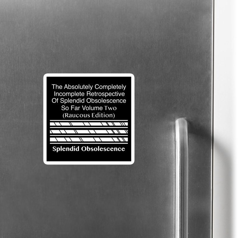 The Absolutely Completely Incomplete Retrospective Of Splendid Obsolescence So Far Vol. 2 (Raucous) Accessories Magnet by Splendid Obsolescence
