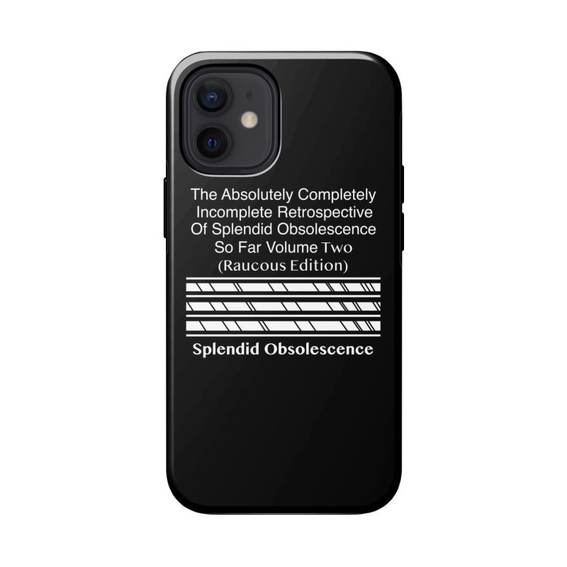 The Absolutely Completely Incomplete Retrospective Of Splendid Obsolescence So Far Vol. 2 (Raucous) Accessories Phone Case by Splendid Obsolescence