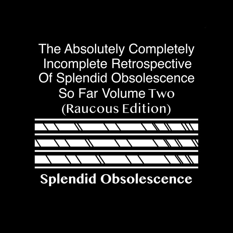 The Absolutely Completely Incomplete Retrospective Of Splendid Obsolescence So Far Vol. 2 (Raucous) Men's Pullover Hoody by Splendid Obsolescence