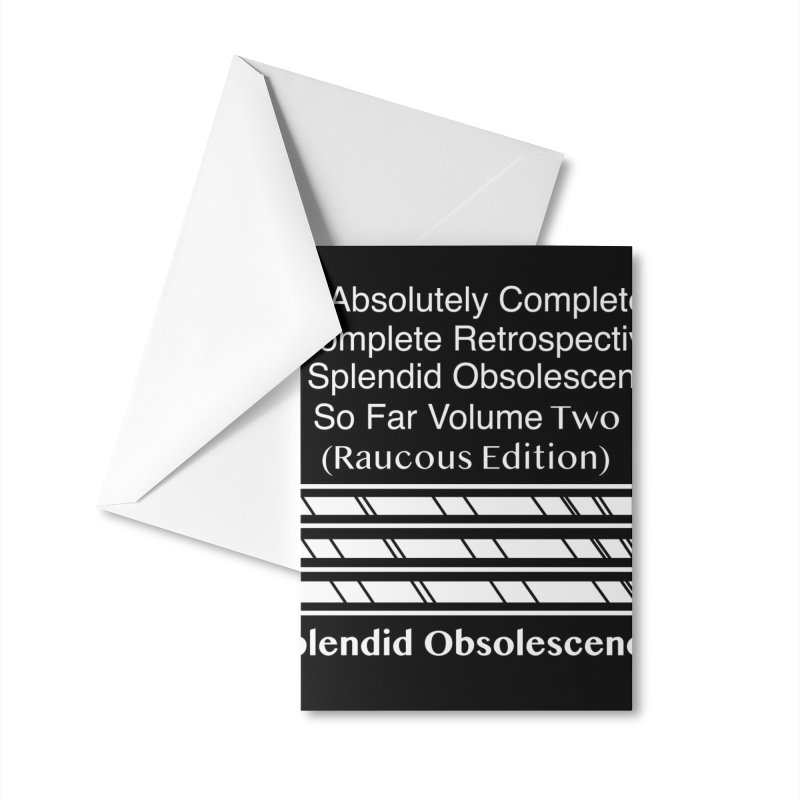 The Absolutely Completely Incomplete Retrospective Of Splendid Obsolescence So Far Vol. 2 (Raucous) Accessories Greeting Card by Splendid Obsolescence