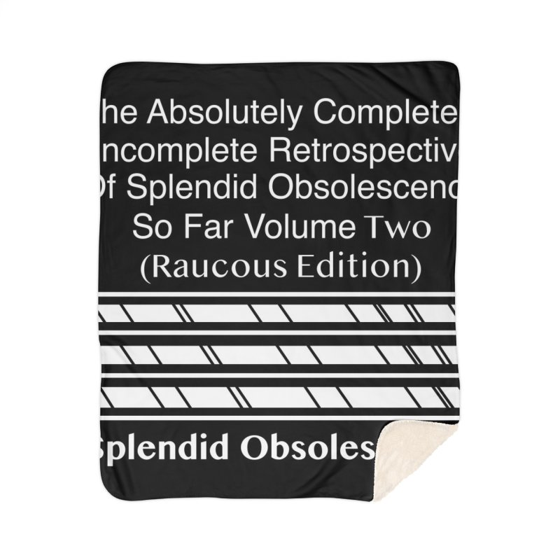 The Absolutely Completely Incomplete Retrospective Of Splendid Obsolescence So Far Vol. 2 (Raucous) Home Sherpa Blanket Blanket by Splendid Obsolescence