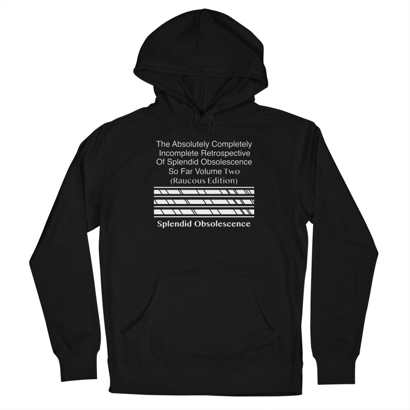 The Absolutely Completely Incomplete Retrospective Of Splendid Obsolescence So Far Vol. 2 (Raucous) Women's Pullover Hoody by Splendid Obsolescence