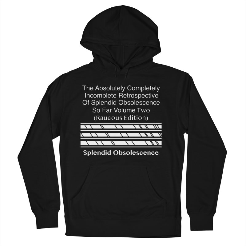 The Absolutely Completely Incomplete Retrospective Of Splendid Obsolescence So Far Vol. 2 (Raucous) Women's French Terry Pullover Hoody by Splendid Obsolescence
