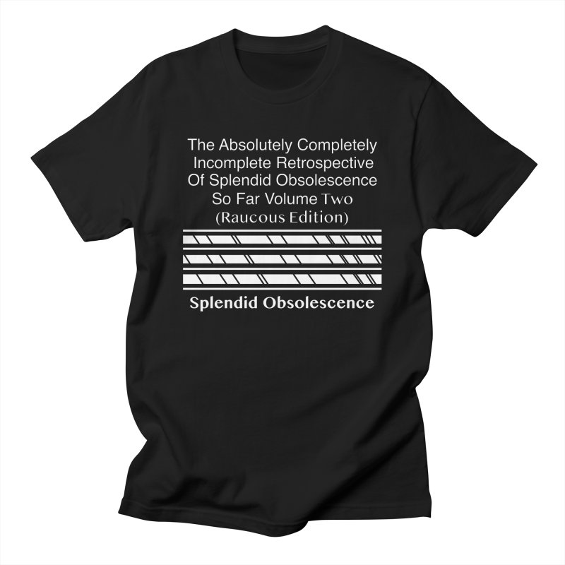 The Absolutely Completely Incomplete Retrospective Of Splendid Obsolescence So Far Vol. 2 (Raucous) Women's Regular Unisex T-Shirt by Splendid Obsolescence