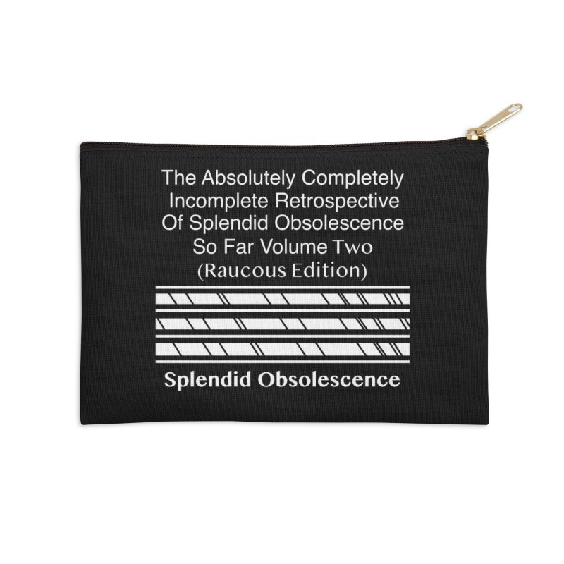 The Absolutely Completely Incomplete Retrospective Of Splendid Obsolescence So Far Vol. 2 (Raucous) Accessories Zip Pouch by Splendid Obsolescence