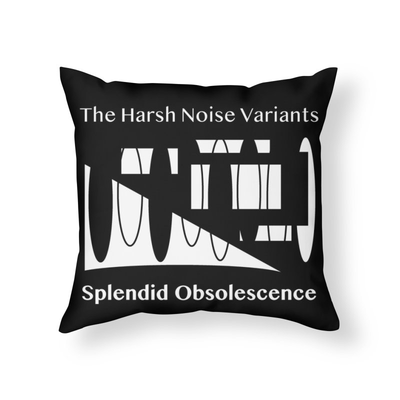 The Harsh Noise Variants Album Cover - Splendid Obsolescence Home Throw Pillow by Splendid Obsolescence
