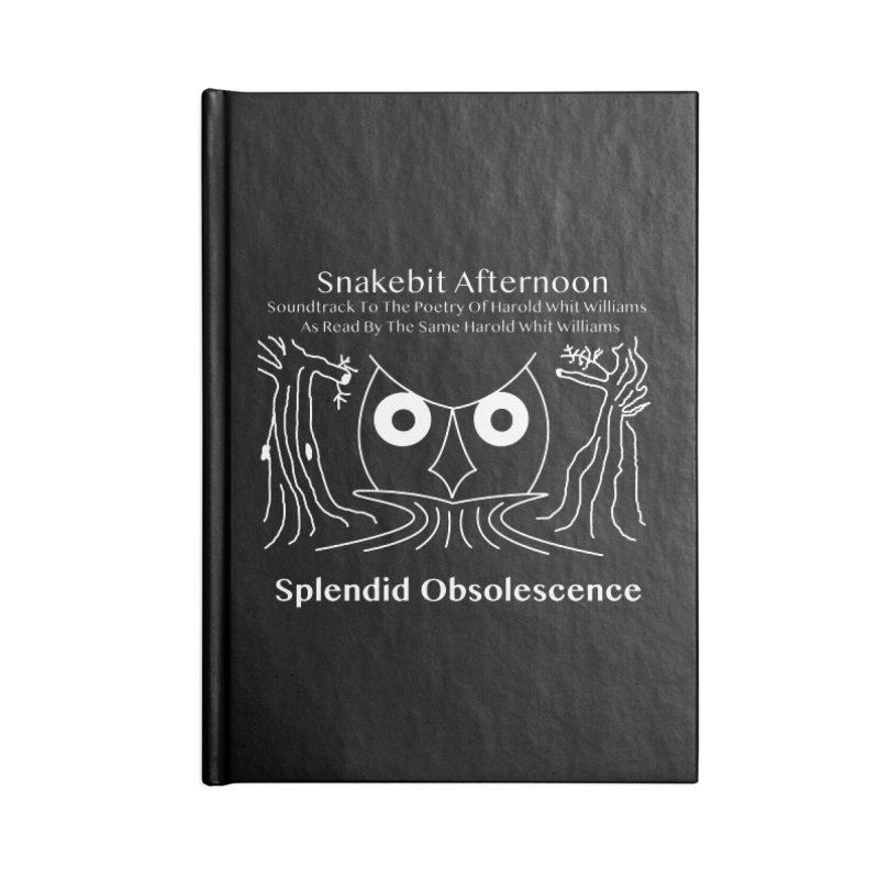 Snakebit Afternoon Album Cover - Splendid Obsolescence and Harold Whit Williams Accessories Notebook by Splendid Obsolescence