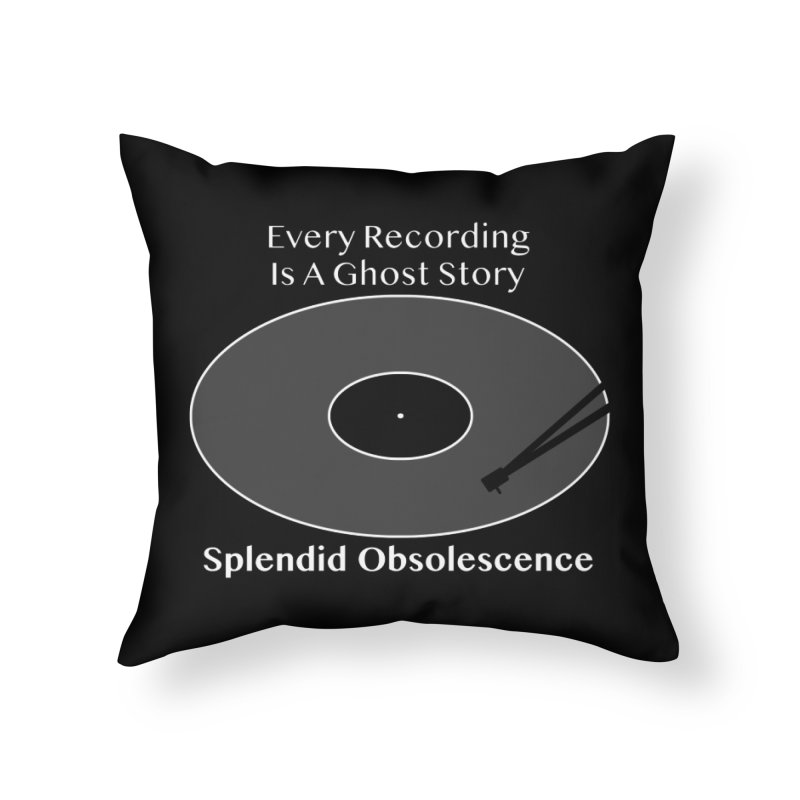 Every Recording Is A Ghost Story Album Cover - Splendid Obsolescence Home Throw Pillow by Splendid Obsolescence