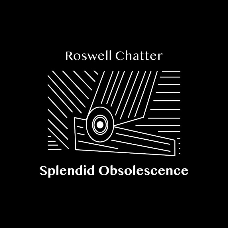 Roswell Chatter Album Cover - Splendid Obsolescence by Splendid Obsolescence