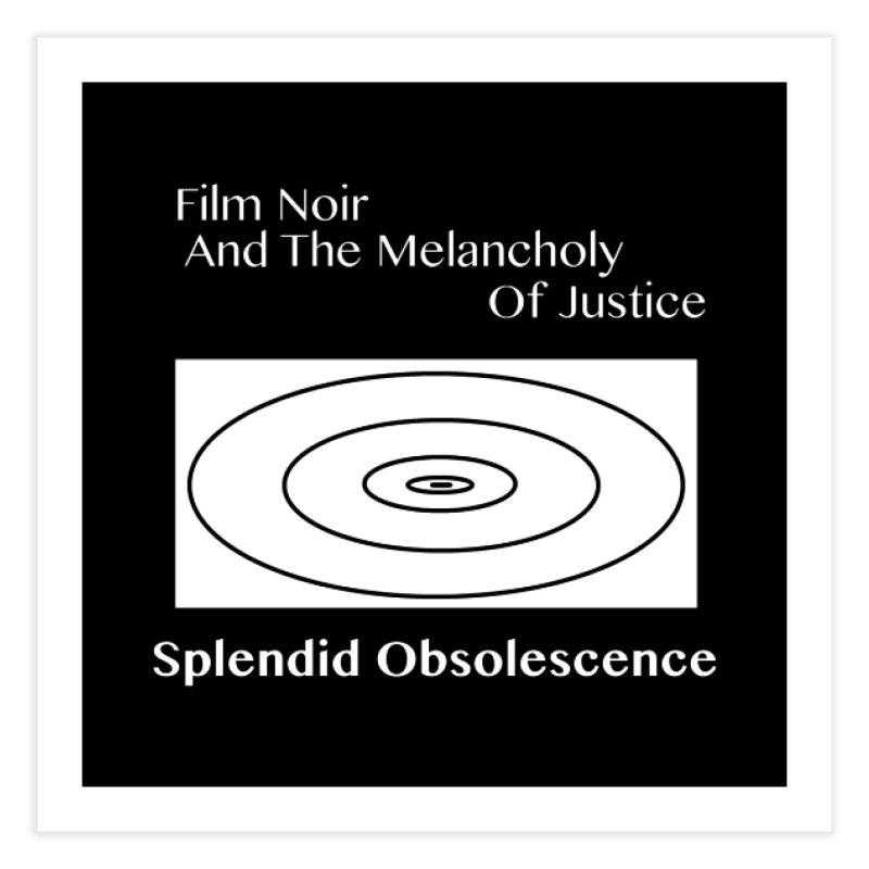 Film Noir And The Melancholy of Justice Album Cover - Splendid Obsolescence Home Fine Art Print by Splendid Obsolescence