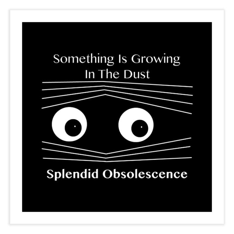 Something Is Growing In The Dust Album Cover - Splendid Obsolescence Home Fine Art Print by Splendid Obsolescence