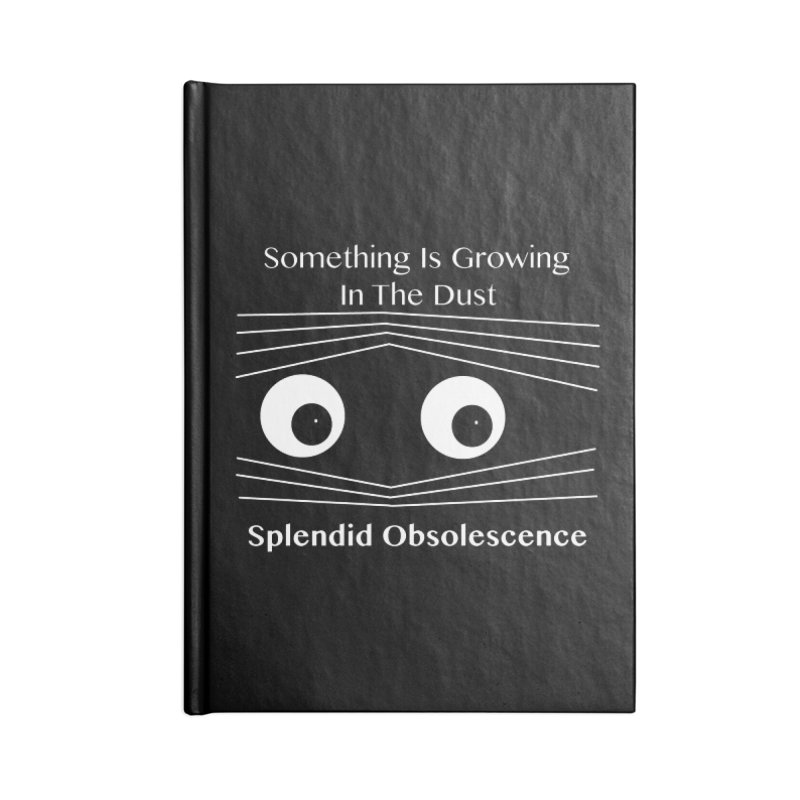 Something Is Growing In The Dust Album Cover - Splendid Obsolescence Accessories Notebook by Splendid Obsolescence
