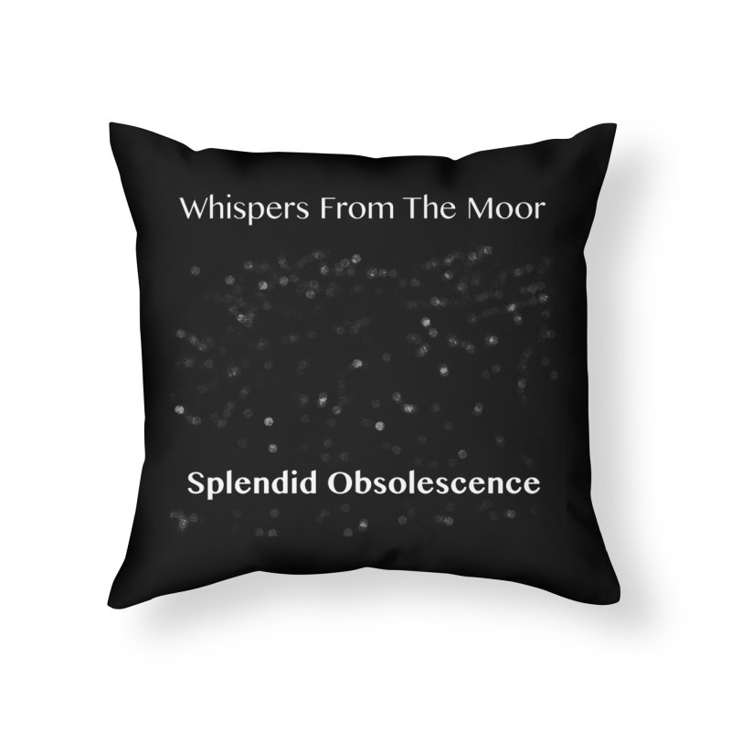 Whispers From The Moor - Splendid Obsolescence Home Throw Pillow by Splendid Obsolescence