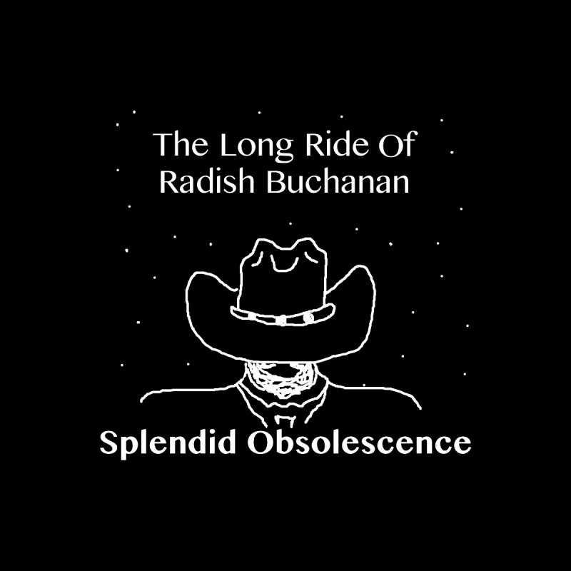 The Long Ride of Radish Buchanan Album Cover - Splendid Obsolescence Home Fine Art Print by Splendid Obsolescence