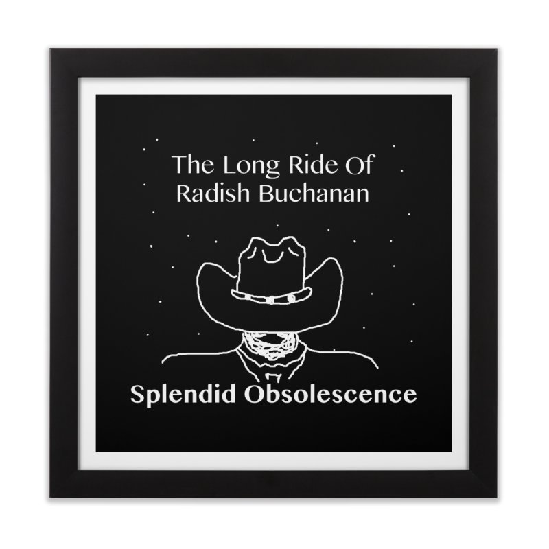 The Long Ride of Radish Buchanan Album Cover - Splendid Obsolescence Home Framed Fine Art Print by Splendid Obsolescence